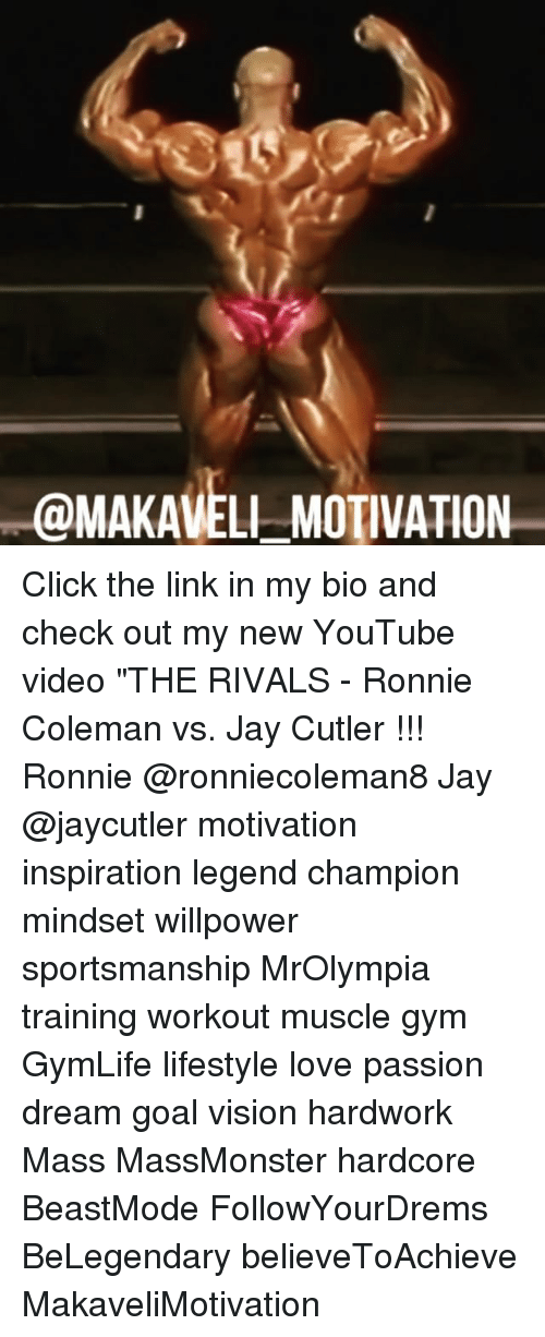"Click, Gym, and Jay: @MAKAVELI-MOTIVATION Click the link in my bio and check out my new YouTube video ""THE RIVALS - Ronnie Coleman vs. Jay Cutler !!! Ronnie @ronniecoleman8 Jay @jaycutler motivation inspiration legend champion mindset willpower sportsmanship MrOlympia training workout muscle gym GymLife lifestyle love passion dream goal vision hardwork Mass MassMonster hardcore BeastMode FollowYourDrems BeLegendary believeToAchieve MakaveliMotivation"