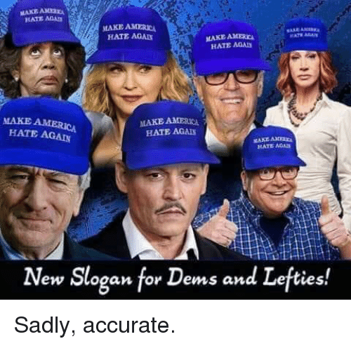 America, Memes, and 🤖: MAKE AMRY  HATE AGAT  MAKE AMERICA  HATE AGA  MAKE AMERIC  HATE AQA  MAKE  MAKE AMERICA  HATE AGAI  HATE AGAN  RATE AGA  New Slogan for Dems and Lefties! Sadly, accurate.
