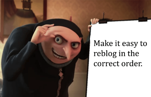 Easy, Make, and Order: Make it easy to  reblog in the  correct order