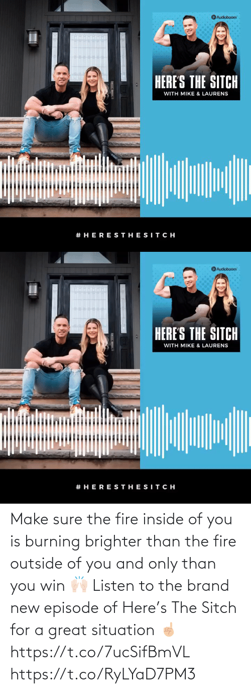 brand new: Make sure the fire inside of you is burning brighter than the fire outside of you and only than you win 🙌🏻 Listen to the brand new episode of Here's The Sitch for a great situation ☝🏼 https://t.co/7ucSifBmVL https://t.co/RyLYaD7PM3