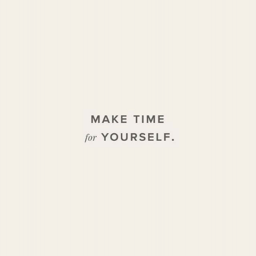 Time, Make, and For: MAKE TIME  for YOURSELF.