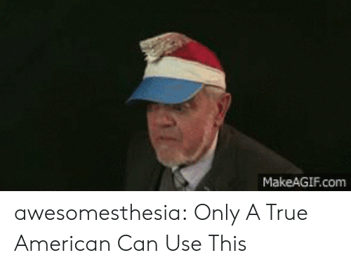 Makeagif: MakeAGIF.com awesomesthesia:  Only A True American Can Use This