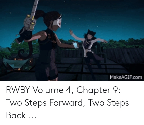 Rwby Volume 4 Chapter 10: MakeAGIF.com RWBY Volume 4, Chapter 9: Two Steps Forward, Two Steps Back ...