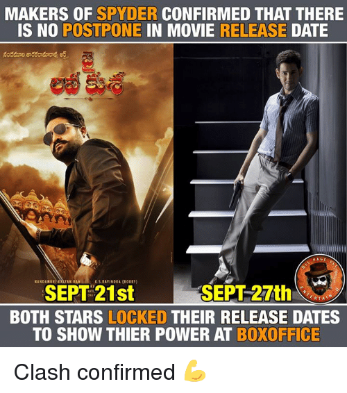 thier: MAKERS OF SPYDER CONFIRMED THAT THERE  IS NO POSTPONE IN MOVIE RELEASE DATE  Are  NANDAMURAKAYAN RAM  KS.RAVINDRA (80BBY)  SEPT 21st  SEPT 27th  BOTH STARS LOCKED THEIR RELEASE DATES  TO SHOW THIER POWER AT BOXOFFICE Clash confirmed 💪