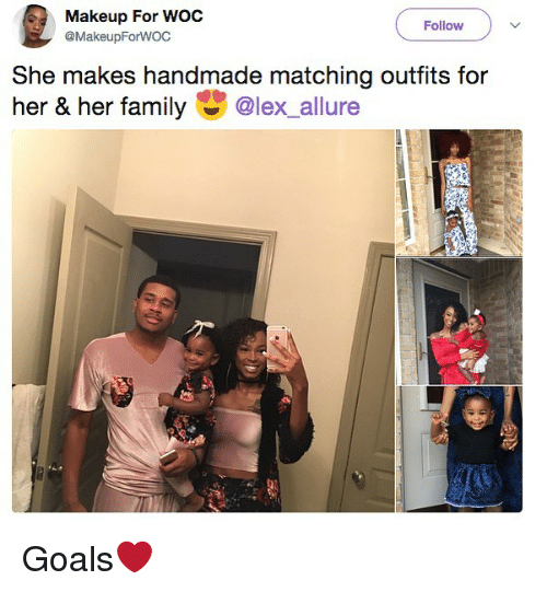 Family, Goals, and Makeup: Makeup For WOC  @MakeupForWOC  Follow )  She makes handmade matching outfits for  her & her family @lex allure Goals❤️