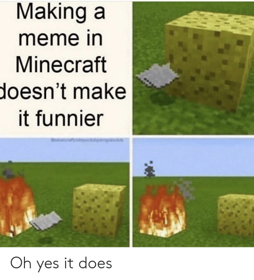 Meme, Minecraft, and Yes: Making a  meme in  Minecraft  doesn't make  it funnier Oh yes it does