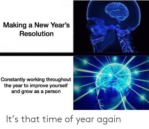 New Years: Making a New Year's  Resolution  Constantly working throughout  the year to improve yourself  and grow as a person It's that time of year again