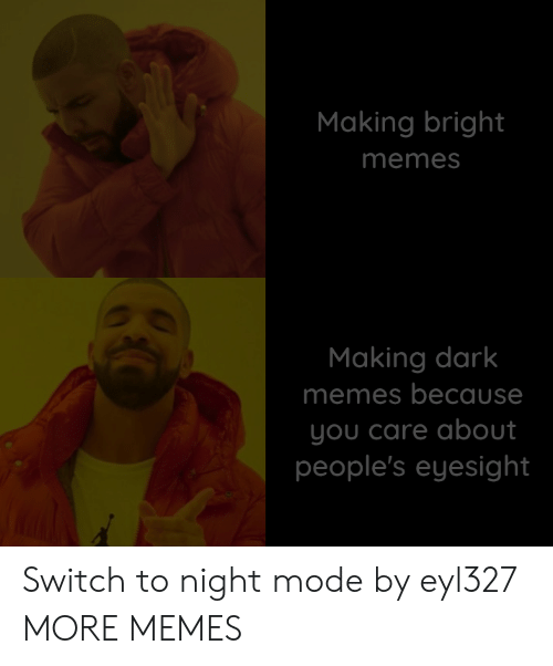 Dank, Memes, and Target: Making bright  memes  Making dark  memes because  you care about  people's eyesight Switch to night mode by eyl327 MORE MEMES