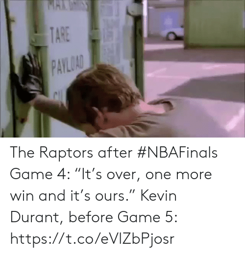 "Kevin Durant, Sports, and Game: MAKUSS  TARE  PAYLOAD The Raptors after #NBAFinals Game 4: ""It's over, one more win and it's ours.""    Kevin Durant, before Game 5: https://t.co/eVlZbPjosr"