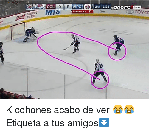 Power, Play, and Mal: MAL  COL  TOYO  POWER PLAY :3  24 K cohones acabo de ver 😂😂 Etiqueta a tus amigos⏬