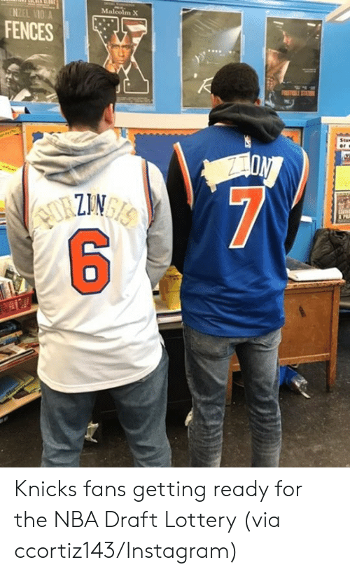 Malcolm X: Malcolm X  NZEL VİO A  FENCES Knicks fans getting ready for the NBA Draft Lottery   (via ccortiz143/Instagram)