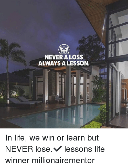 Life, Memes, and Never: MALIONAIRE MENTOR  NEVER A LOSS  ALWAYS A LESSON. In life, we win or learn but NEVER lose.✔️ lessons life winner millionairementor