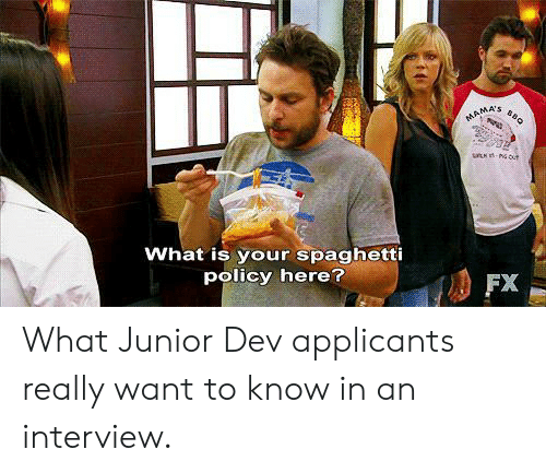 Spaghetti, What Is, and Mama: MAMA  What is your spaghetti  policy here?  FX What Junior Dev applicants really want to know in an interview.
