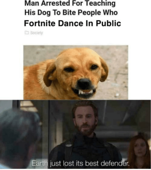 Lost, Best, and Earth: Man Arrested For Teaching  His Dog To Bite People Who  Fortnite Dance In Public  Soclety  Earth just lost its best defender.