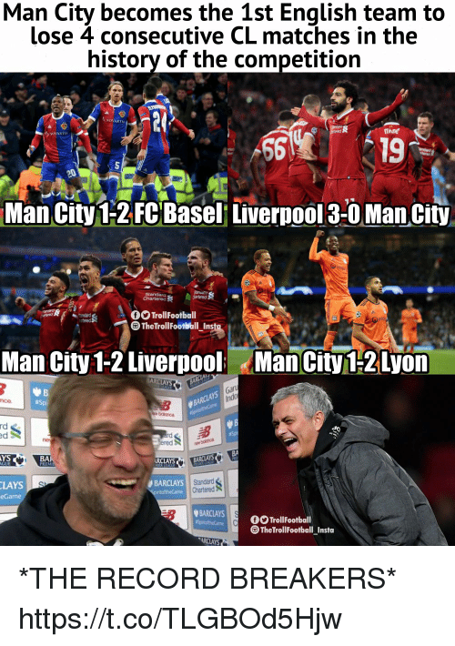 Lay's, Memes, and Liverpool F.C.: Man City becomes the 1st English team to  lose 4 consecutive CL matches in the  history of the competition  NOVARTIS  the  NOVARTIS  19  Man City 1-2 FC Basel Liverpool3-0 ManCity  OO TrollFootball  The TrollFootball Insta  Man City 1-2 Liverpool ManCity1-2Lyon  Ind  nco  #Spi  rd  AYS  RCLAYS  Standard  Chartered  LAYS  BARCLAYS  BARCLAYSll  TheTrollFootball_Insta *THE RECORD BREAKERS* https://t.co/TLGBOd5Hjw