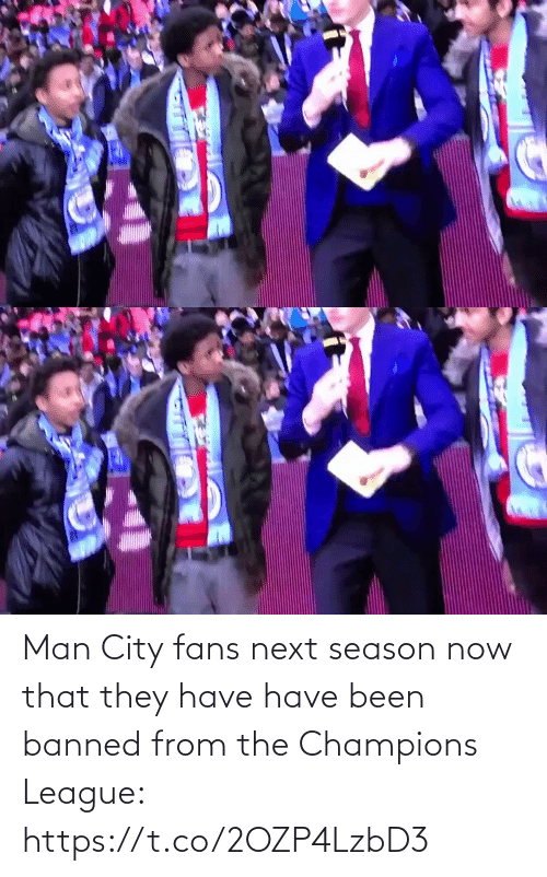 That: Man City fans next season now that they have have been banned from the Champions League: https://t.co/2OZP4LzbD3
