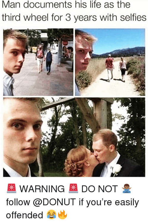 Funny, Life, and Man: Man documents his life as the  third wheel for 3 years with selfies 🚨 WARNING 🚨 DO NOT 🙅🏾♂️ follow @DONUT if you're easily offended 😂🔥