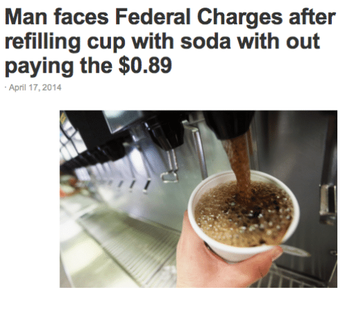 Soda, April, and Man: Man faces Federal Charges after  refilling cup with soda with out  paying the $0.89  April 17,2014