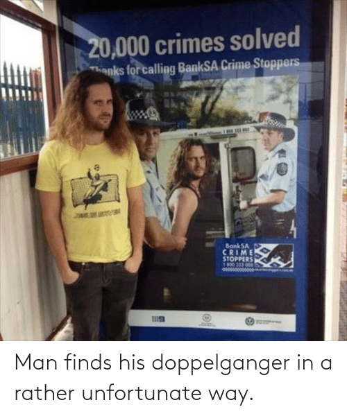 rather: Man finds his doppelganger in a rather unfortunate way.