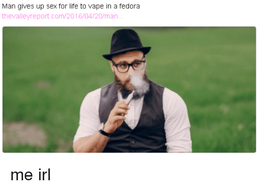 Fedora, Life, and Sex: Man gives up sex for life to vape in a fedora  thevalleyreport.com/2016/04/20/man