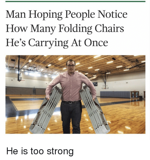 Strong, How, and Once: Man Hoping People Notice  How Many Folding Chairs  He's Carrying At Once He is too strong