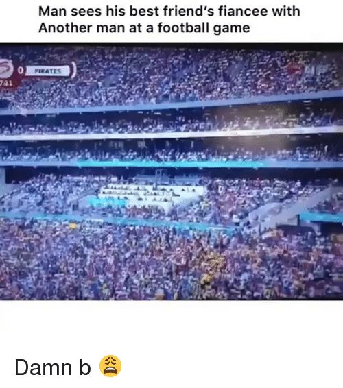 Another Man: Man sees his best friend's fiancee with  Another man at a football game  0 Damn b 😩