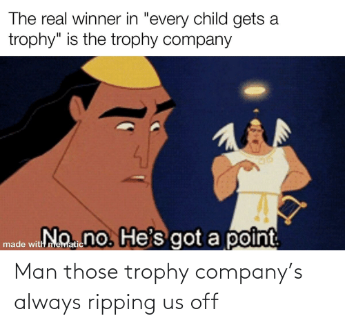 ripping: Man those trophy company's always ripping us off