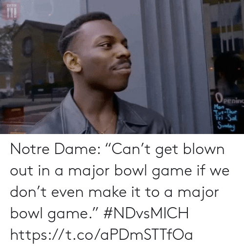 """Notre Dame: Man  Tt-Thu  Tri-Sa  Sudeny Notre Dame: """"Can't get blown out in a major bowl game if we don't even make it to a major bowl game."""" #NDvsMICH https://t.co/aPDmSTTfOa"""