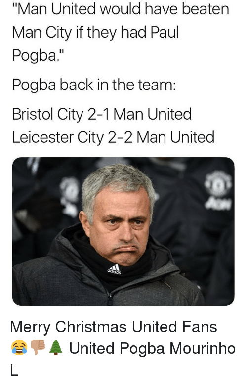 """Bristol: """"Man United would have beaten  Man City if they had Paul  Pogba.""""  Pogba back in the team:  Bristol City 2-1 Man United  Leicester City 2-2 Man United  adidas Merry Christmas United Fans 😂👎🏽🌲 United Pogba Mourinho L"""