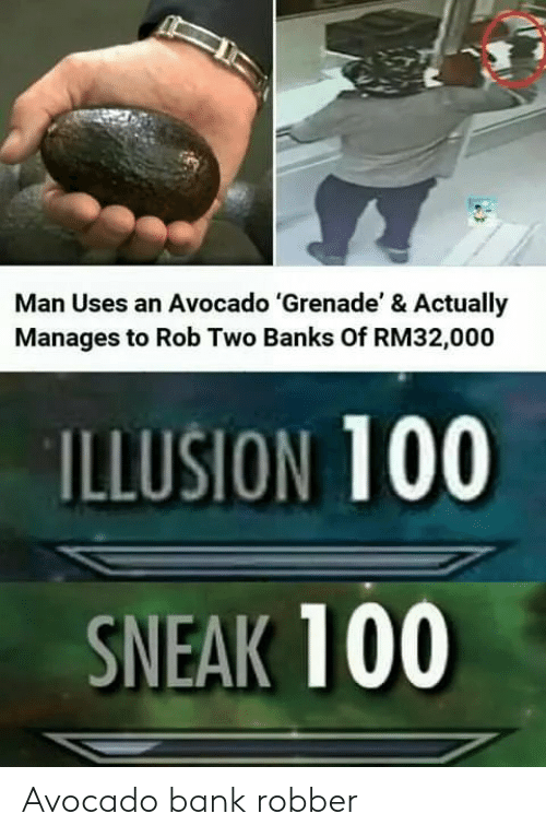 Avocado, Bank, and Banks: Man Uses an Avocado 'Grenade' & Actually  Manages to Rob Two Banks Of RM32,000  ILLUSION 100  SNEAK 100 Avocado bank robber
