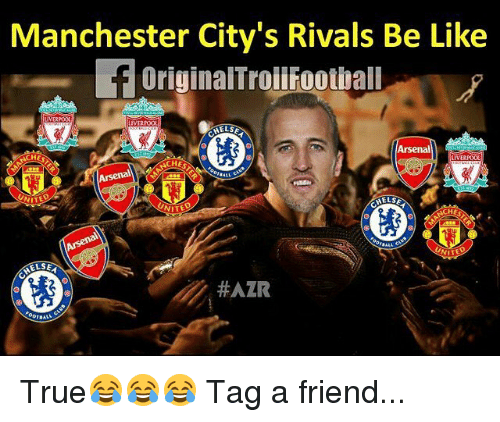 Arsenal, Be Like, and Memes: Manchester City's Rivals Be Like  OriginalTroiifoothall  Arsenal  ACHES  UNITE  WITED  WITE  True😂😂😂 Tag a friend...