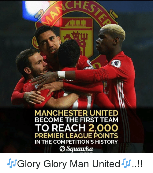 premiere league: MANCHESTER UNITED  BECOME THE FIRST TEAM  TO REACH  2,000  PREMIER LEAGUE POINTS  IN THE COMPETITION'S HISTORY  Squawka 🎶Glory Glory Man United🎶..!!