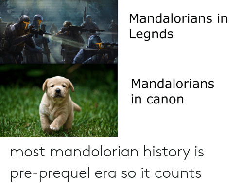 Canon, History, and Era: Mandalorians in  Legnds  Mandalorians  in canon most mandolorian history is pre-prequel era so it counts