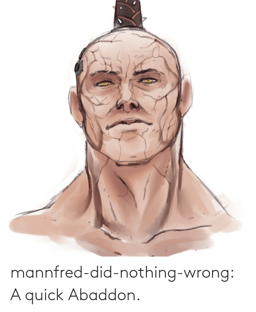 Did Nothing Wrong: mannfred-did-nothing-wrong:  A quick Abaddon.