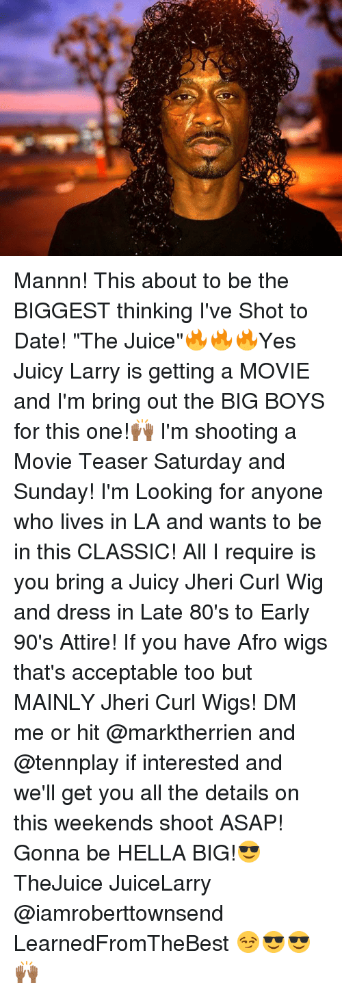 "80s, Juice, and Memes: Mannn! This about to be the BIGGEST thinking I've Shot to Date! ""The Juice""🔥🔥🔥Yes Juicy Larry is getting a MOVIE and I'm bring out the BIG BOYS for this one!🙌🏾 I'm shooting a Movie Teaser Saturday and Sunday! I'm Looking for anyone who lives in LA and wants to be in this CLASSIC! All I require is you bring a Juicy Jheri Curl Wig and dress in Late 80's to Early 90's Attire! If you have Afro wigs that's acceptable too but MAINLY Jheri Curl Wigs! DM me or hit @marktherrien and @tennplay if interested and we'll get you all the details on this weekends shoot ASAP! Gonna be HELLA BIG!😎 TheJuice JuiceLarry @iamroberttownsend LearnedFromTheBest 😏😎😎🙌🏾"