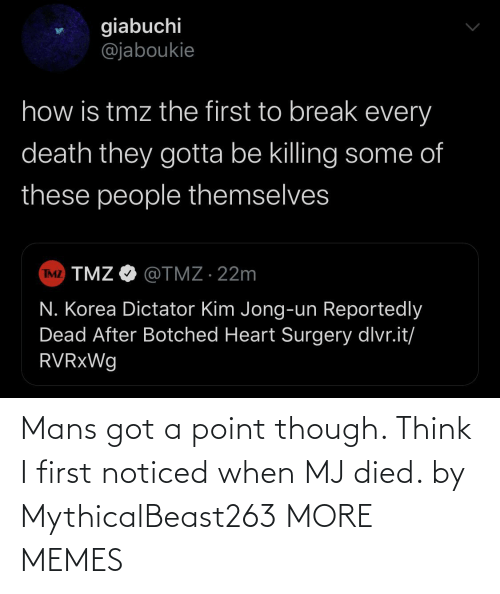 noticed: Mans got a point though. Think I first noticed when MJ died. by MythicalBeast263 MORE MEMES