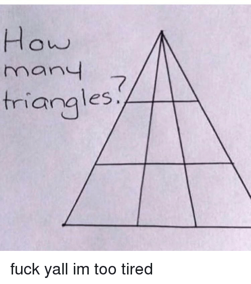 Memes, Fuck, and 🤖: many  7  triangles fuck yall im too tired