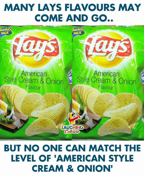 Lay's, American, and Match: MANY LAYS FLAVOURS MAY  COME AND GO..  ack  American  American  Siye Cream& OnionStyle Cream & Onion  Flavour  Flavour  LAUGHING  BUT NO ONE CAN MATCH THE  LEVEL OF 'AMERICAN STYLE  CREAM & ONION