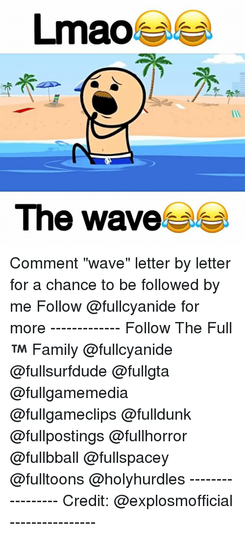 """Family, Memes, and Mao: mao  The wave Comment """"wave"""" letter by letter for a chance to be followed by me Follow @fullcyanide for more ------------- Follow The Full™ Family @fullcyanide @fullsurfdude @fullgta @fullgamemedia @fullgameclips @fulldunk @fullpostings @fullhorror @fullbball @fullspacey @fulltoons @holyhurdles ----------------- Credit: @explosmofficial ----------------"""