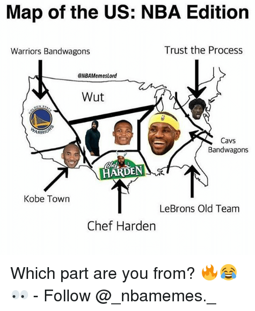 Trust The Process: Map of the US: NBA Editiorn  Warriors Bandwagons  Trust the Process  NBAMemesLord  Wut  ARR  Cavs  Bandwagons  HARDEN  Kobe Town  LeBrons Old Team  Chef Harden Which part are you from? 🔥😂👀 - Follow @_nbamemes._