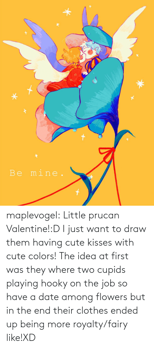 At First: maplevogel:  Little prucan Valentine!:D I just want to draw them having cute kisses with cute colors! The idea at first was they where two cupids playing hooky on the job so have a date among flowers but in the end their clothes ended up being more royalty/fairy like!XD