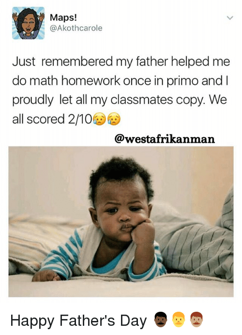 Doing Math: Maps!  Akothcarole  Just remembered my father helped me  do math homework once in primo and I  proudly let all my classmates copy. We  all scored 2/10  @westafrikanman Happy Father's Day 👨🏿👨👨🏽