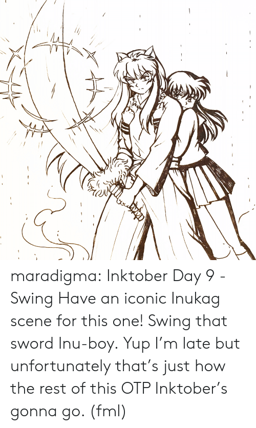 swing: maradigma:  Inktober Day 9 - Swing Have an iconic Inukag scene for this one! Swing that sword Inu-boy.  Yup I'm late but unfortunately that's just how the rest of this OTP Inktober's gonna go. (fml)