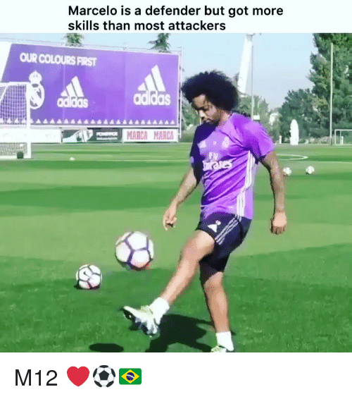Memes, Marca, and 🤖: Marcelo is a defender but got more  skills than most attackers  OUR COLOURS FIRST  MARCA MARC M12 ❤️⚽️🇧🇷