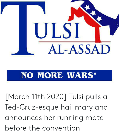 convention: [March 11th 2020] Tulsi pulls a Ted-Cruz-esque hail mary and announces her running mate before the convention