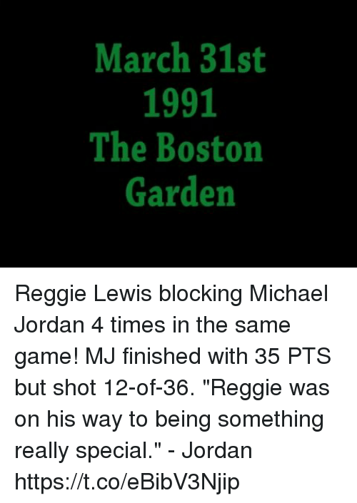 """Memes, Michael Jordan, and Reggie: March 31st  1991  The Boston  Garden Reggie Lewis blocking Michael Jordan 4 times in the same game! MJ finished with 35 PTS but shot 12-of-36.   """"Reggie was on his way to being something really special."""" - Jordan https://t.co/eBibV3Njip"""