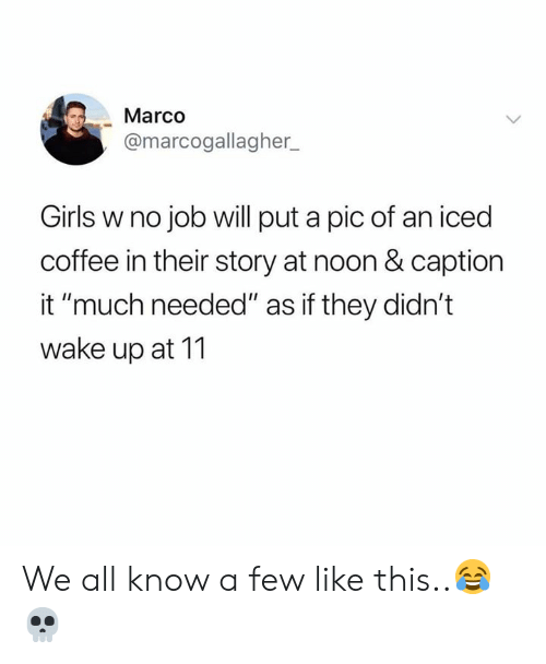 "Girls, Coffee, and Hood: Marco  @marcogallagher  Girls w no job will put a pic of an iced  coffee in their story at noon & caption  it ""much needed"" as if they didn't  wake up at 11 We all know a few like this..😂💀"