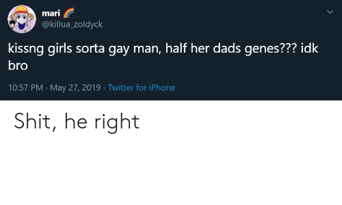 Girls, Iphone, and Shit: mari  @killua_zoldyck  kissng girls sorta gay man, half her dads genes??? idk  bro  10:57 PM May 27, 2019 Twitter for iPhone Shit, he right