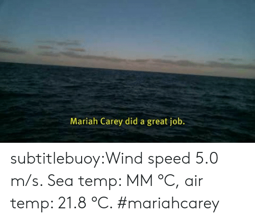 great job: Mariah Carey did a great job. subtitlebuoy:Wind speed 5.0 m/s. Sea temp: MM °C, air temp: 21.8 °C. #mariahcarey