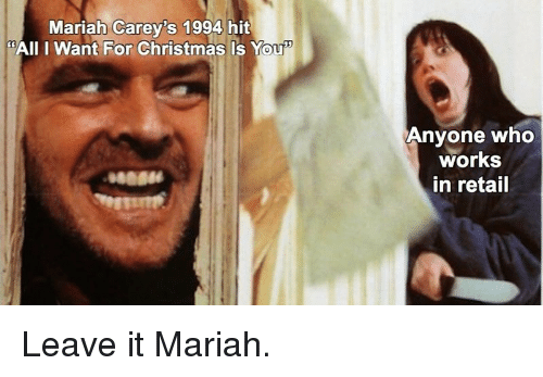 """Christmas, Retail, and Who: Mariah Carey's 1994 hit  """"AII I Want For Christmas Is You  Anyone who  works  in retail  084 Leave it Mariah."""